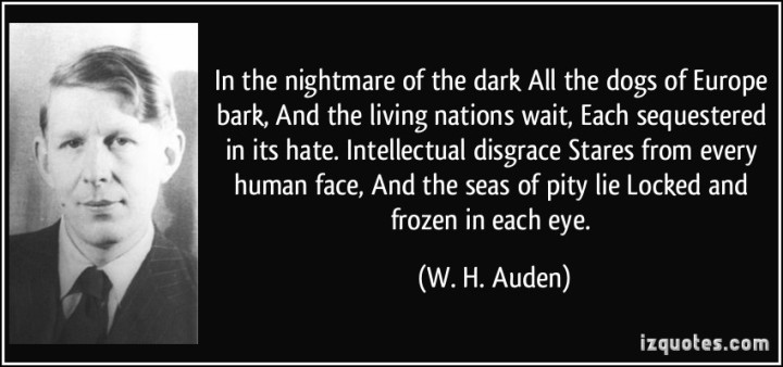 quote-in-the-nightmare-of-the-dark-all-the-dogs-of-europe-bark-and-the-living-nations-wait-each-w-h-auden-303066